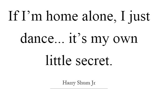 if-im-home-alone-i-just-dance-its-my-own-little-secret-quote-1